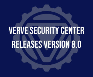Verve Unveils Verve Security Center Version 8.0