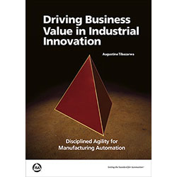 ISA announces publication of Driving Business Value in Industrial Innovation: Disciplined Agility for Manufacturing Automation