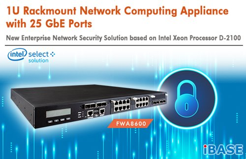 IBASE introduces FWA8600 1U rackmount network computing appliance