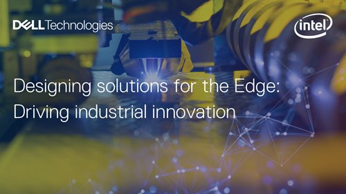 On-Demand Webinar: Designing Solutions For the Edge: Driving Industrial Innovation
